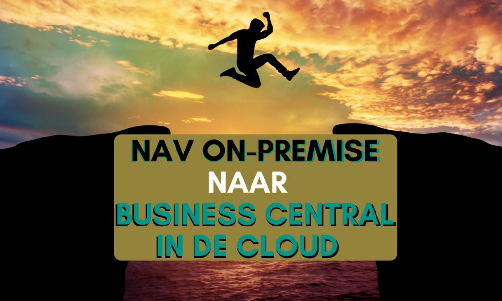 NAV ON-PREMISE NAAR BUSINESS CENTRAL IN DE CLOUD